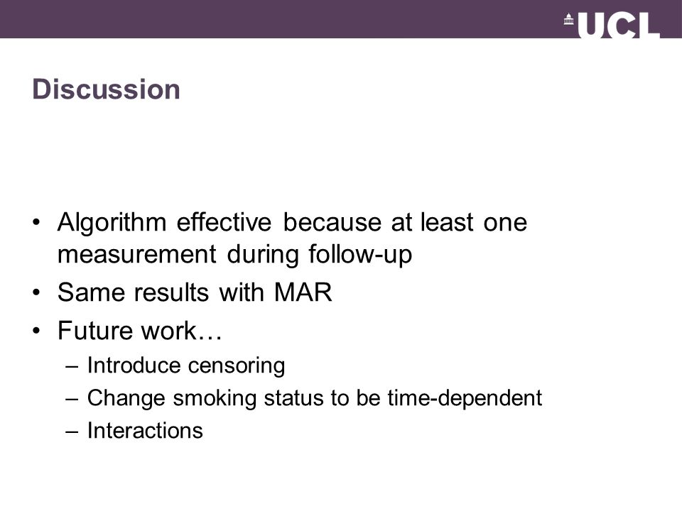Discussion Algorithm effective because at least one measurement during follow-up Same results with MAR Future work… –Introduce censoring –Change smoking status to be time-dependent –Interactions