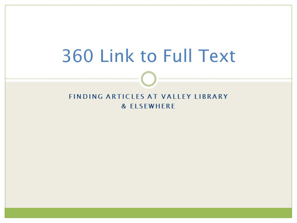 FINDING ARTICLES AT VALLEY LIBRARY & ELSEWHERE 360 Link to Full Text