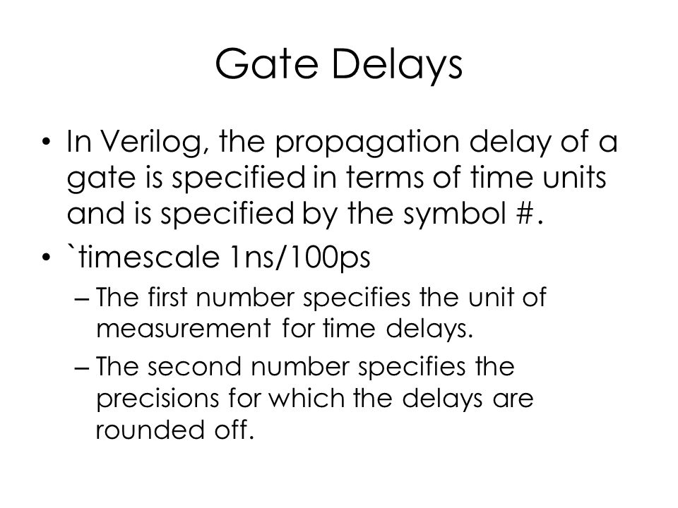 Gate Delays In Verilog, the propagation delay of a gate is specified in terms of time units and is specified by the symbol #. `timescale 1ns/100ps – T