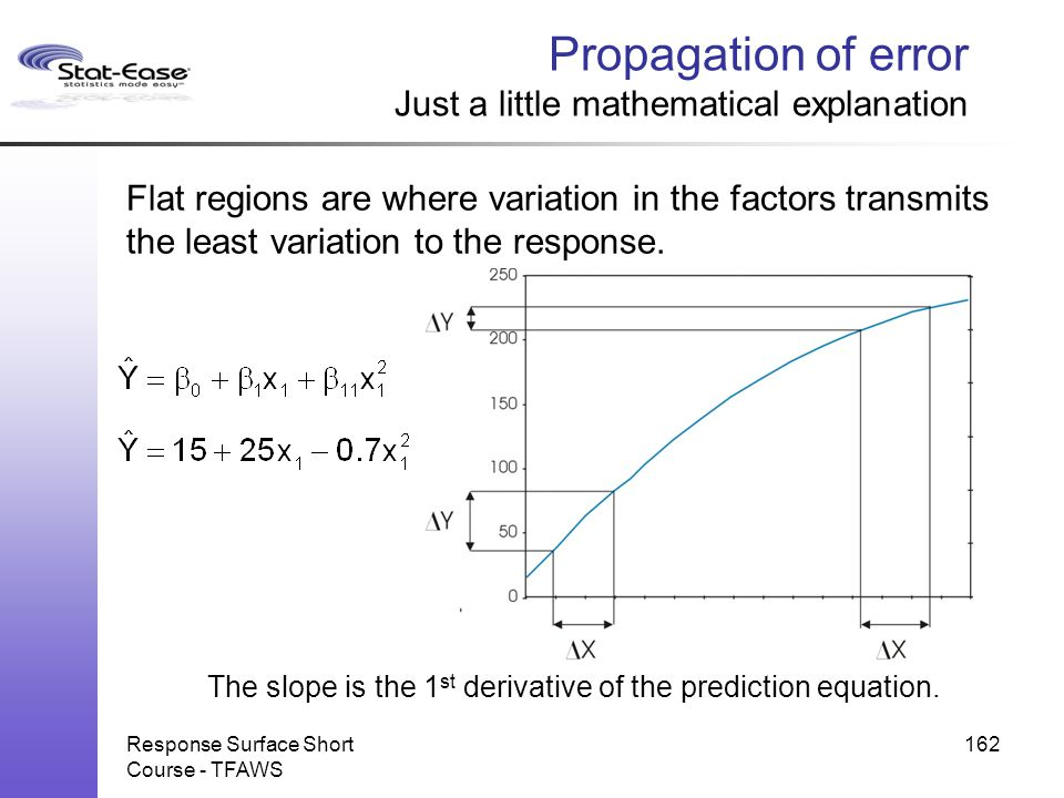 Response Surface Short Course - TFAWS 162 Propagation of error Just a little mathematical explanation Flat regions are where variation in the factors