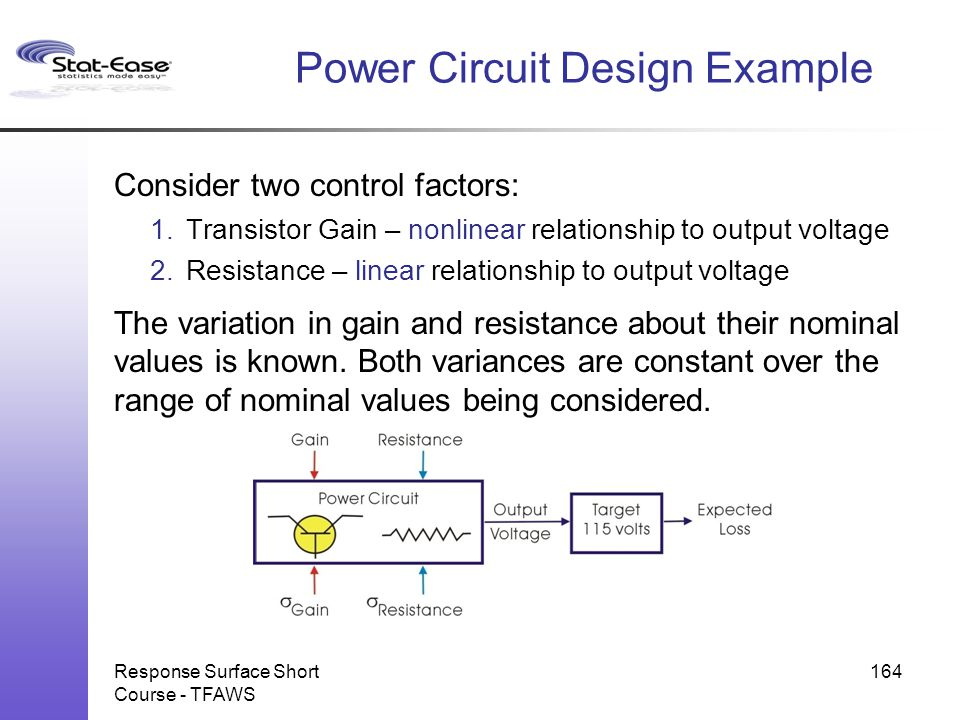 Power Circuit Design Example Consider two control factors: 1.Transistor Gain – nonlinear relationship to output voltage 2.Resistance – linear relation