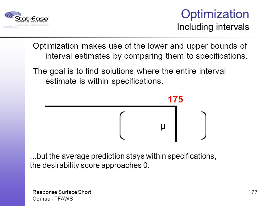 ...but the average prediction stays within specifications, the desirability score approaches 0. µ Response Surface Short Course - TFAWS 177 Optimizati