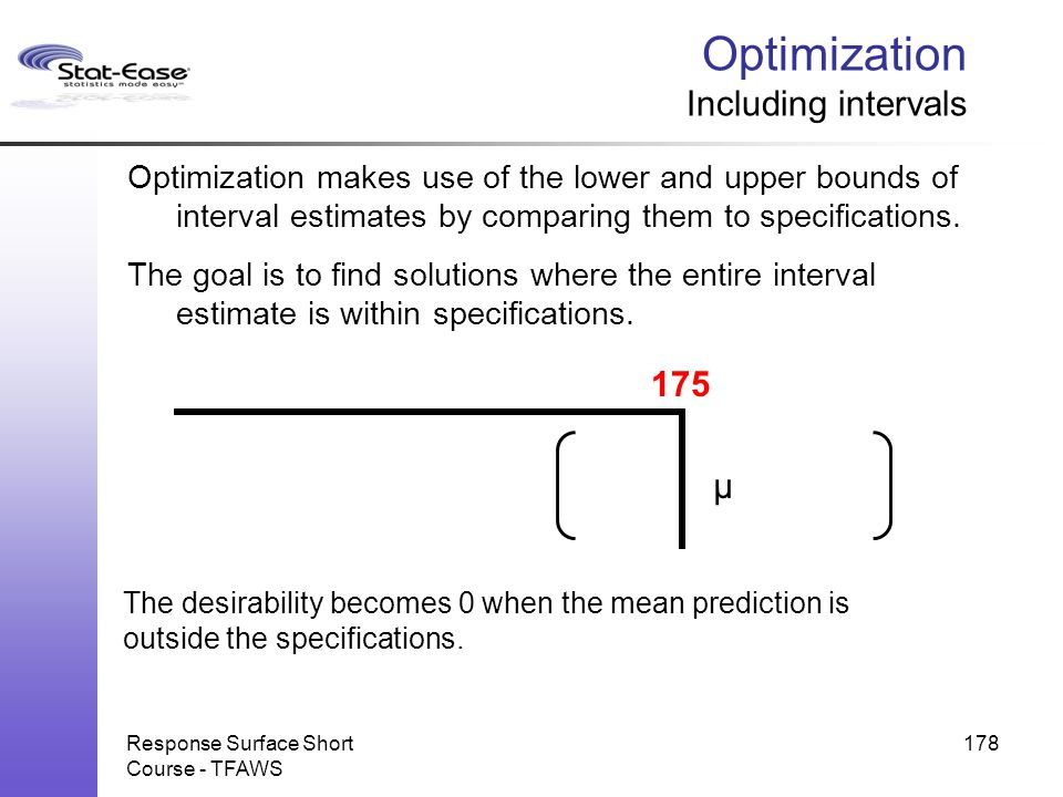 The desirability becomes 0 when the mean prediction is outside the specifications. Response Surface Short Course - TFAWS 178 Optimization Including in