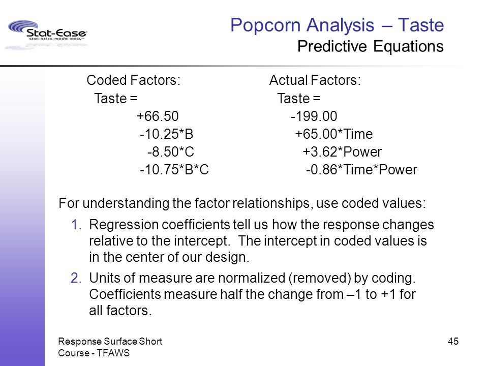 Response Surface Short Course - TFAWS Popcorn Analysis – Taste Predictive Equations For understanding the factor relationships, use coded values: 1.Re