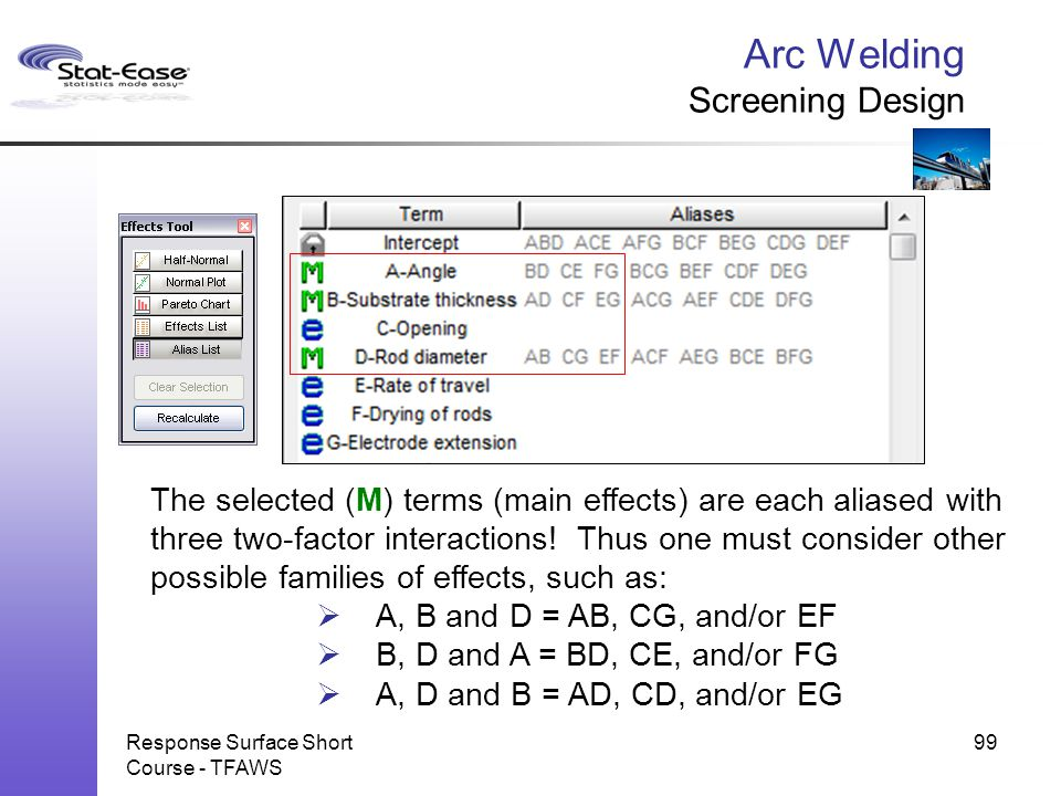 Arc Welding Screening Design Response Surface Short Course - TFAWS 99 The selected (M) terms (main effects) are each aliased with three two-factor int