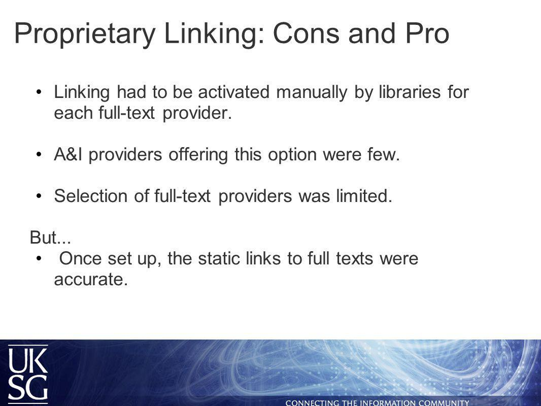 Proprietary Linking: Cons and Pro Linking had to be activated manually by libraries for each full-text provider.
