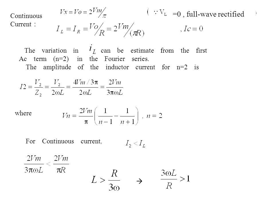 Continuous Current : =0, full-wave rectified The variation in can be estimate from the first Ac term (n=2) in the Fourier series. The amplitude of the