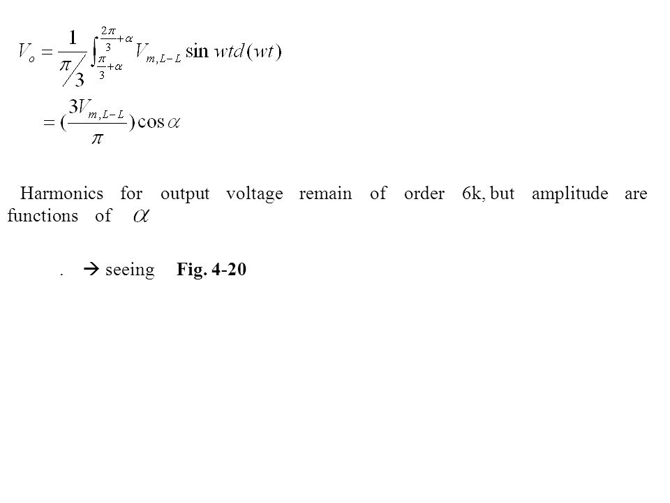 Harmonics for output voltage remain of order 6k, but amplitude are functions of.  seeing Fig. 4-20