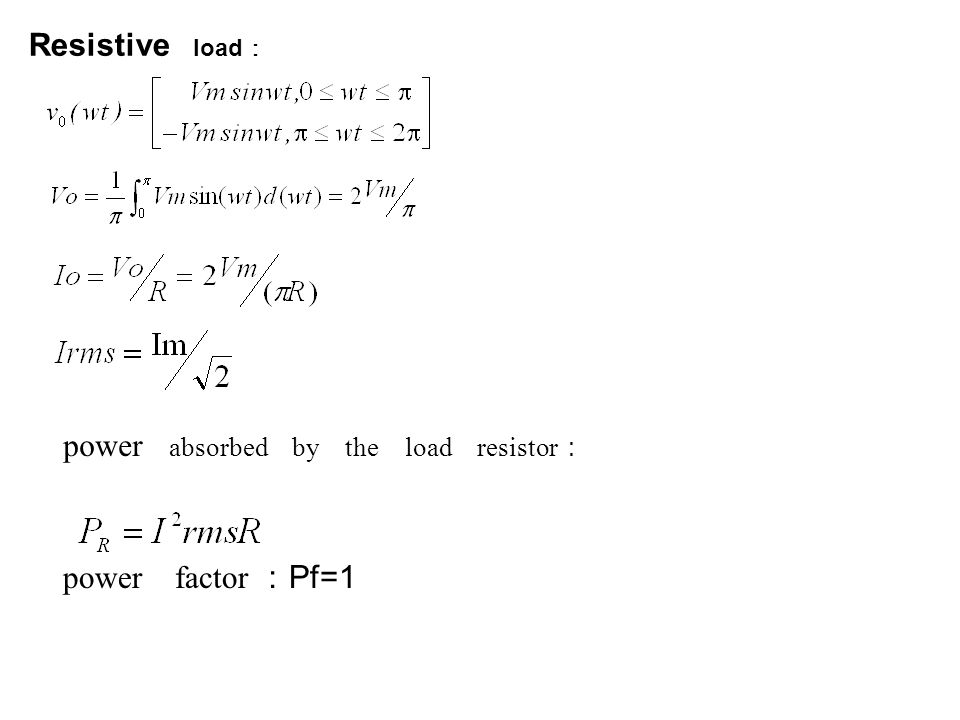 Resistive load : power absorbed by the load resistor : power factor : Pf=1