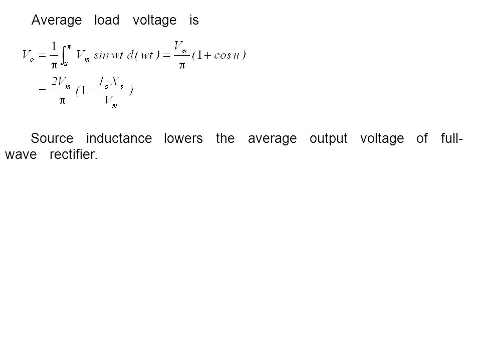 Average load voltage is Source inductance lowers the average output voltage of full- wave rectifier.