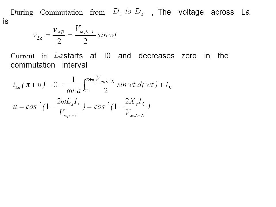 During Commutation from, The voltage across La is Current in starts at I0 and decreases zero in the commutation interval