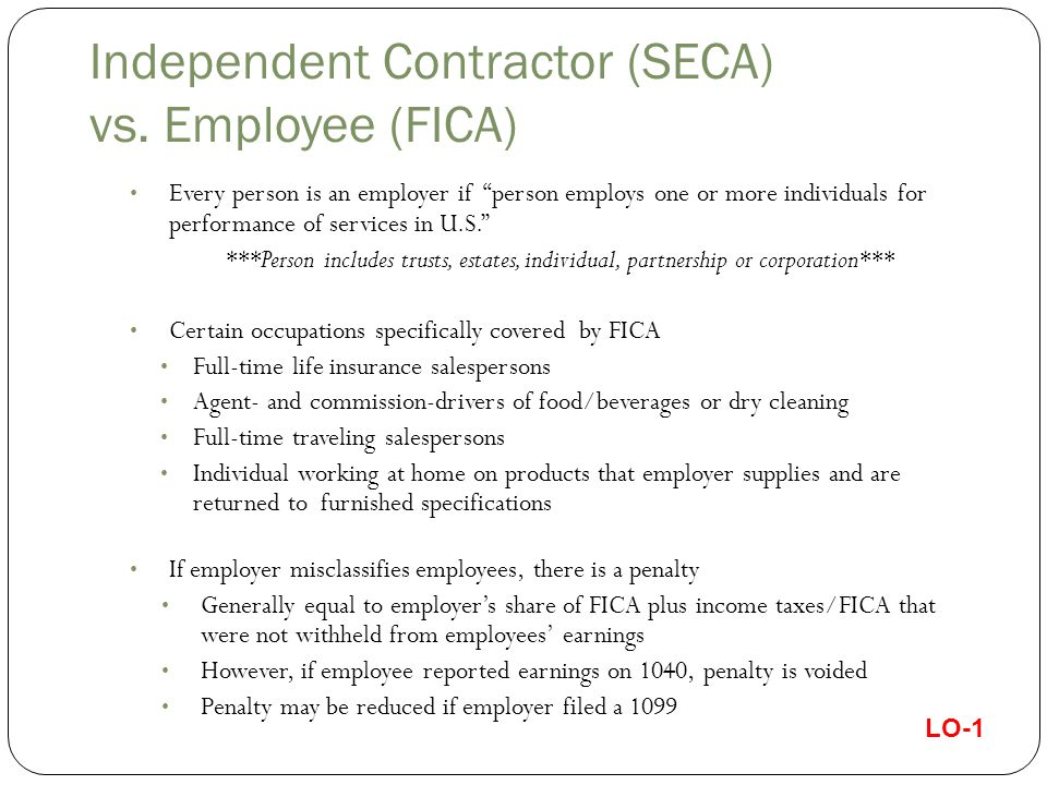 "Independent Contractor (SECA) vs. Employee (FICA) Every person is an employer if ""person employs one or more individuals for performance of services i"