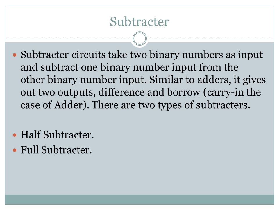 Half Subtracter The half- subtracter is a combinational circuit which is used to perform subtraction of two bits.