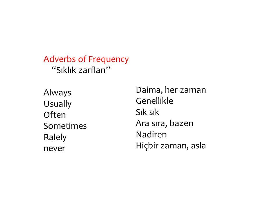 """Adverbs of Frequency """"Sıklık zarfları"""" Always Usually Often Sometimes Ralely never Daima, her zaman Genellikle Sık sık Ara sıra, bazen Nadiren Hiçbir"""