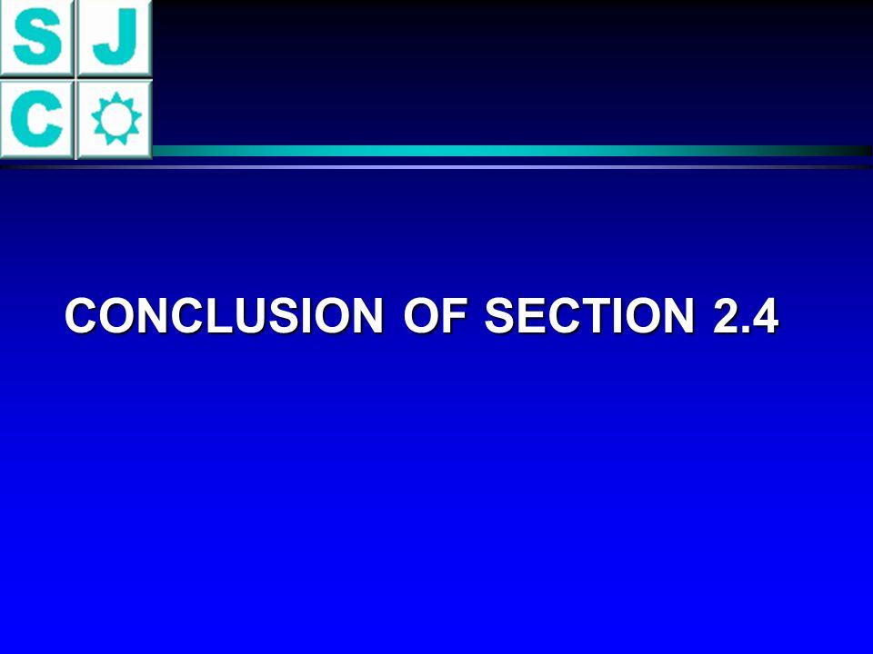 CONCLUSION OF SECTION 2.4 CONCLUSION OF SECTION 2.4