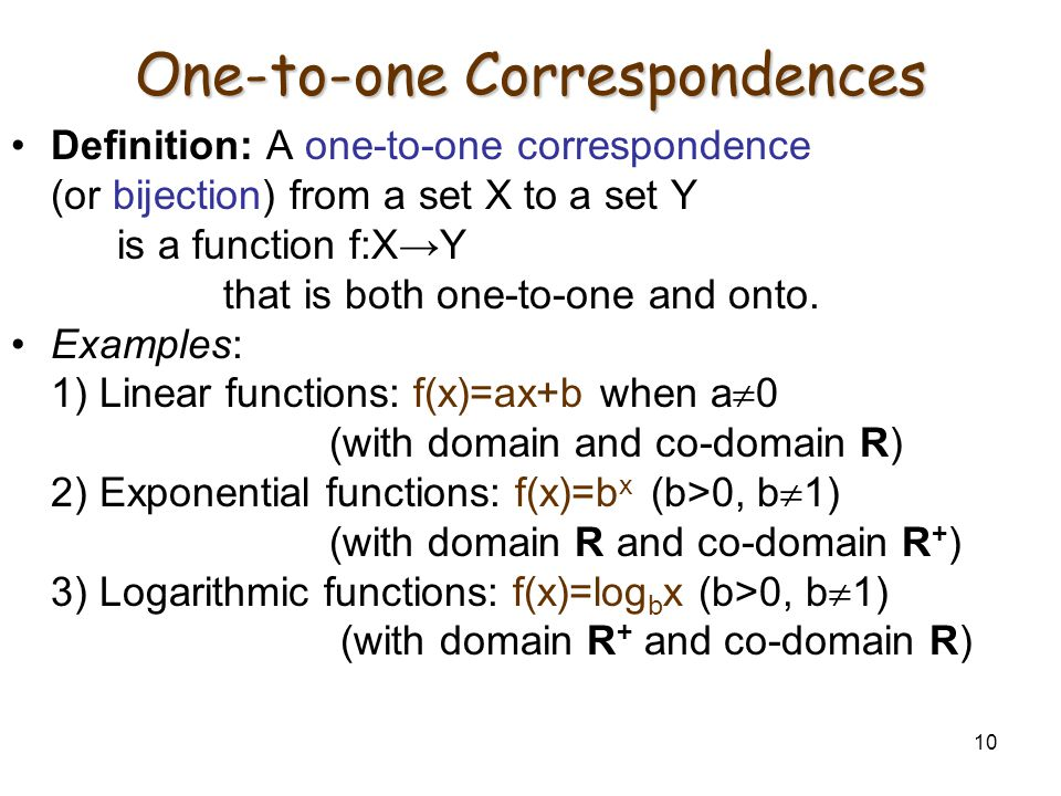 10 One-to-one Correspondences Definition: A one-to-one correspondence (or bijection) from a set X to a set Y is a function f:X→Y that is both one-to-o