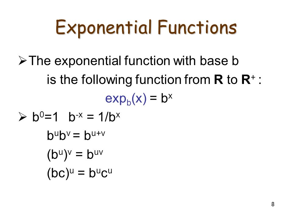 8 Exponential Functions  The exponential function with base b is the following function from R to R + : exp b (x) = b x  b 0 =1 b -x = 1/b x b u b v