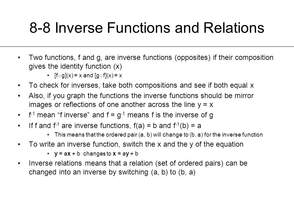 8-8 Inverse Functions and Relations Two functions, f and g, are inverse functions (opposites) if their composition gives the identity function (x) [f○
