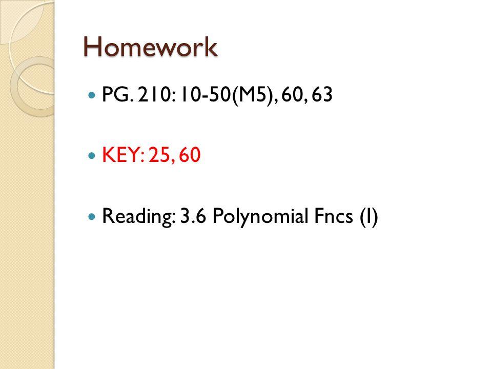 Homework PG. 210: 10-50(M5), 60, 63 KEY: 25, 60 Reading: 3.6 Polynomial Fncs (I)