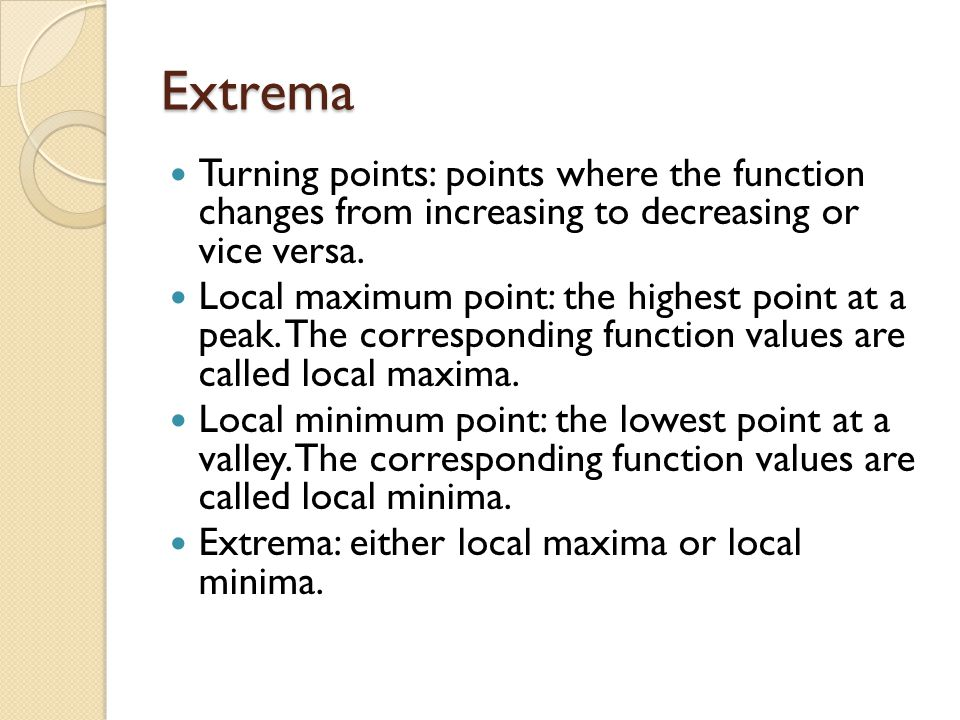Extrema Turning points: points where the function changes from increasing to decreasing or vice versa.