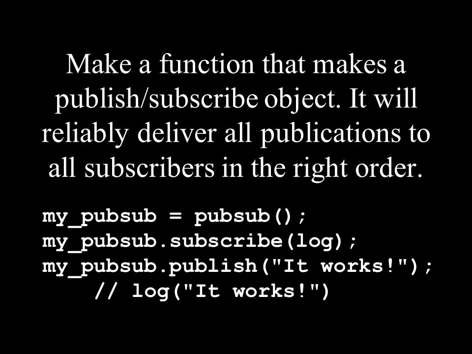 Make a function that makes a publish/subscribe object.