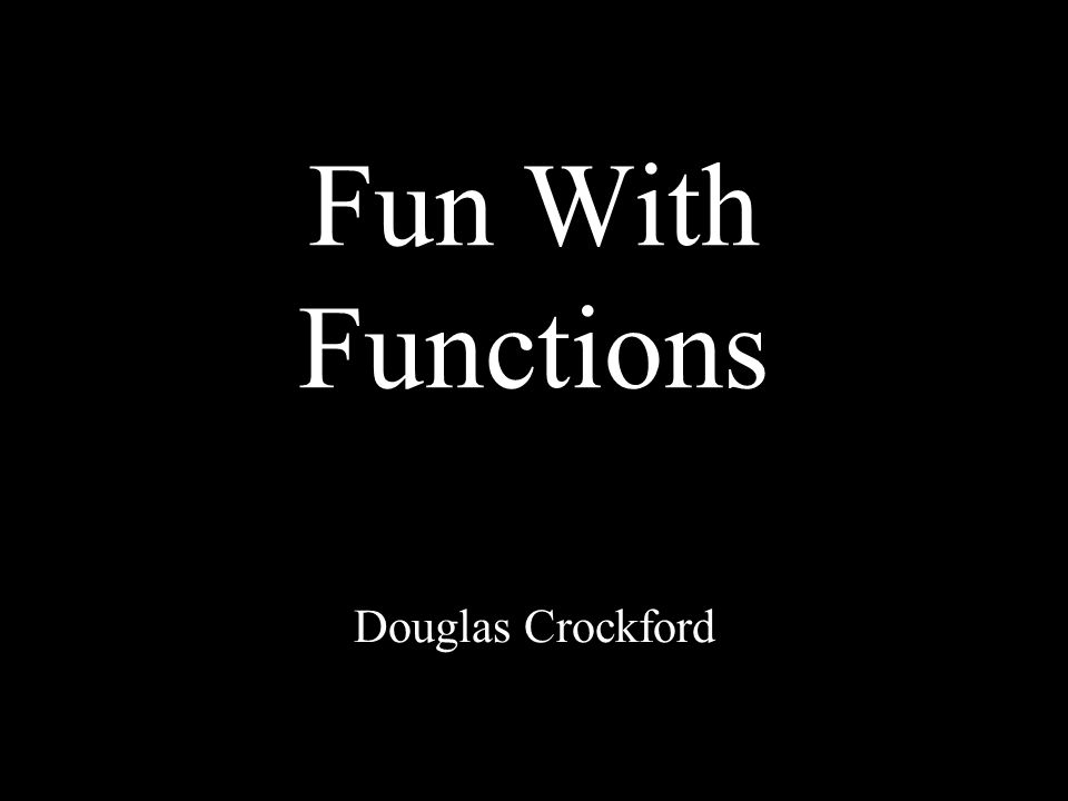 Fun With Functions Douglas Crockford