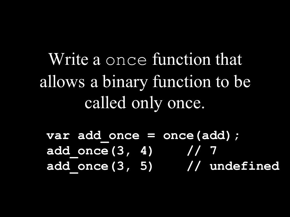 Write a once function that allows a binary function to be called only once.