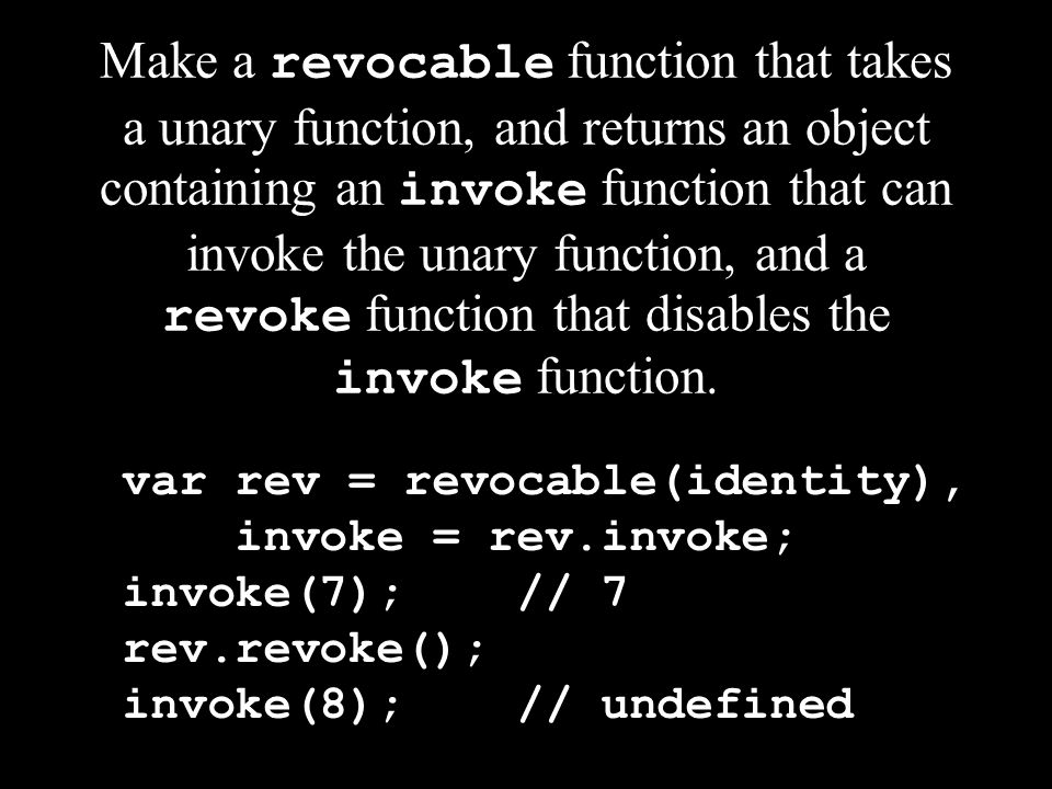 Make a revocable function that takes a unary function, and returns an object containing an invoke function that can invoke the unary function, and a r