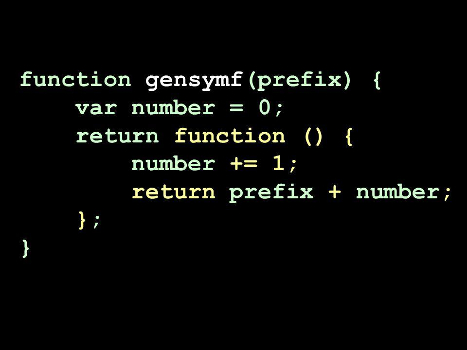 function gensymf(prefix) { var number = 0; return function () { number += 1; return prefix + number; }; }