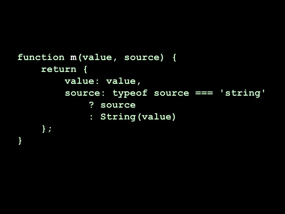 function m(value, source) { return { value: value, source: typeof source === string .