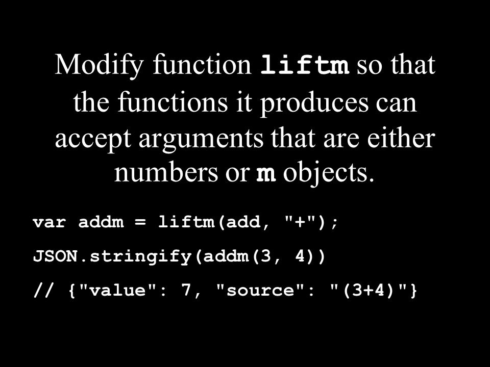 Modify function liftm so that the functions it produces can accept arguments that are either numbers or m objects. var addm = liftm(add,