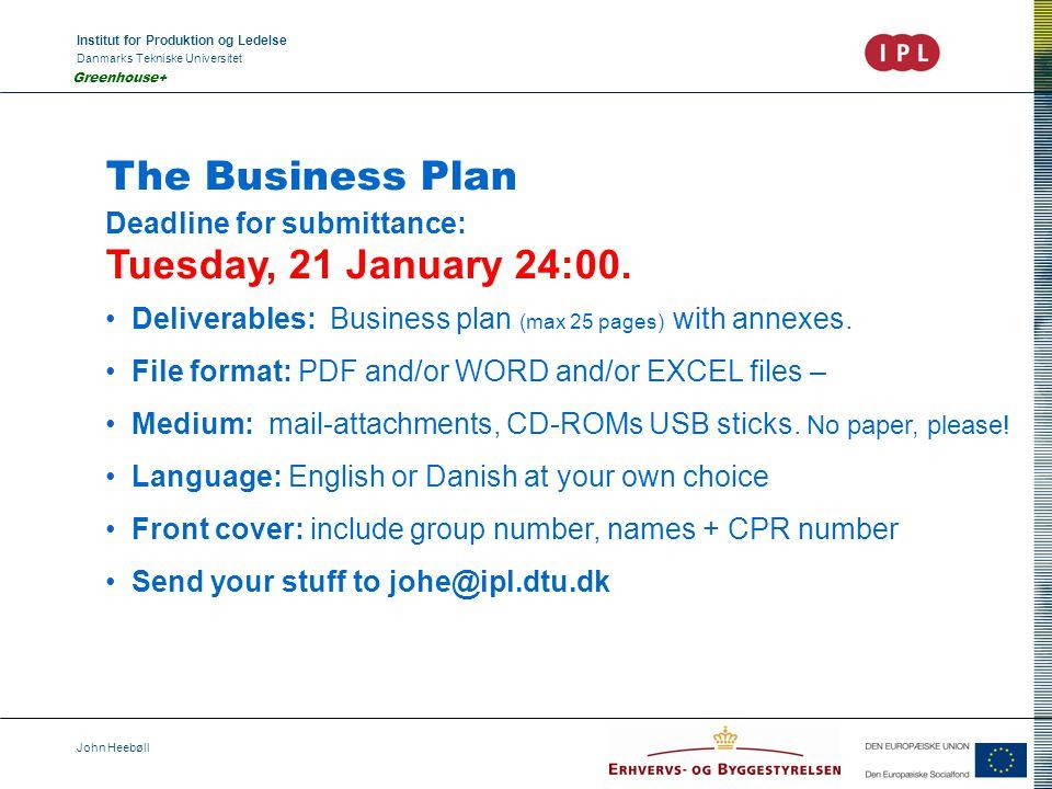 Institut for Produktion og Ledelse Danmarks Tekniske Universitet John Heebøll Greenhouse+ The Business Plan Deadline for submittance: Tuesday, 21 January 24:00.