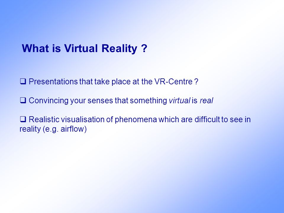What is Virtual Reality .  Presentations that take place at the VR-Centre .