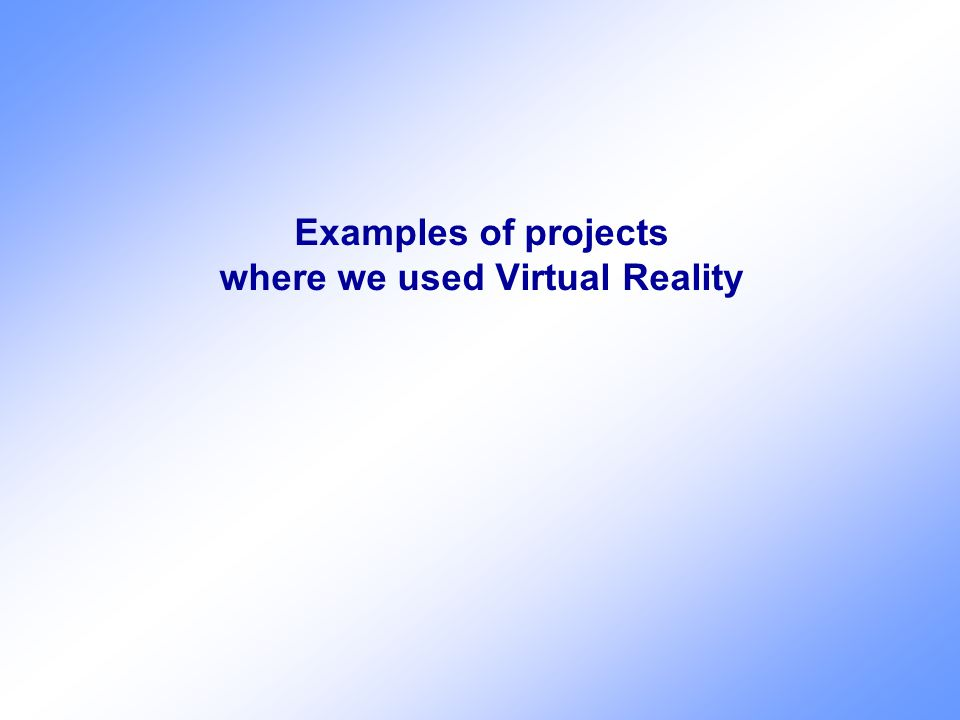 Examples of projects where we used Virtual Reality