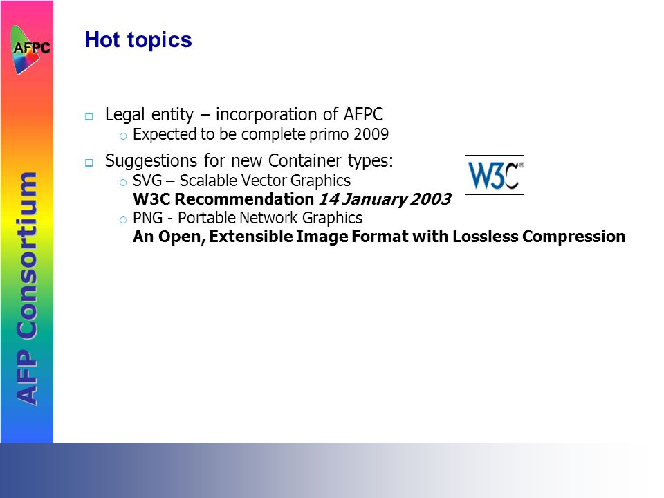 Hot topics  Legal entity – incorporation of AFPC  Expected to be complete primo 2009