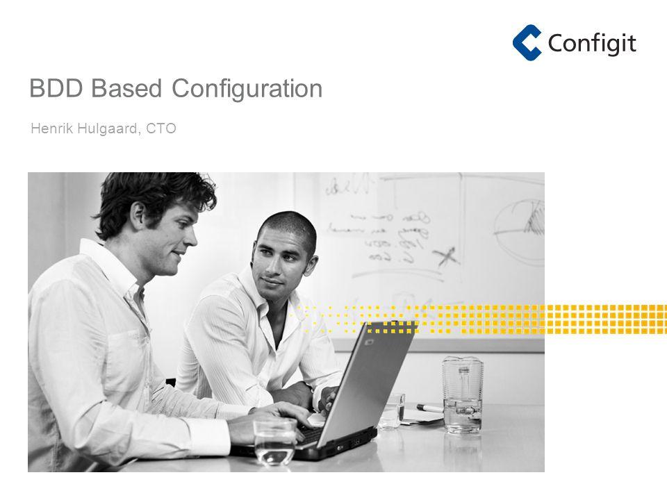BDD Based Configuration Henrik Hulgaard, CTO