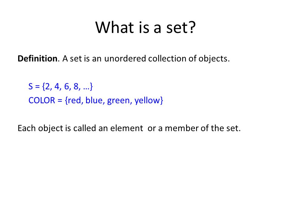 What is a set. Definition. A set is an unordered collection of objects.
