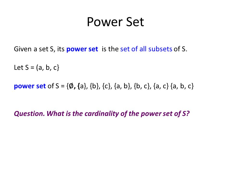 Power Set Given a set S, its power set is the set of all subsets of S.