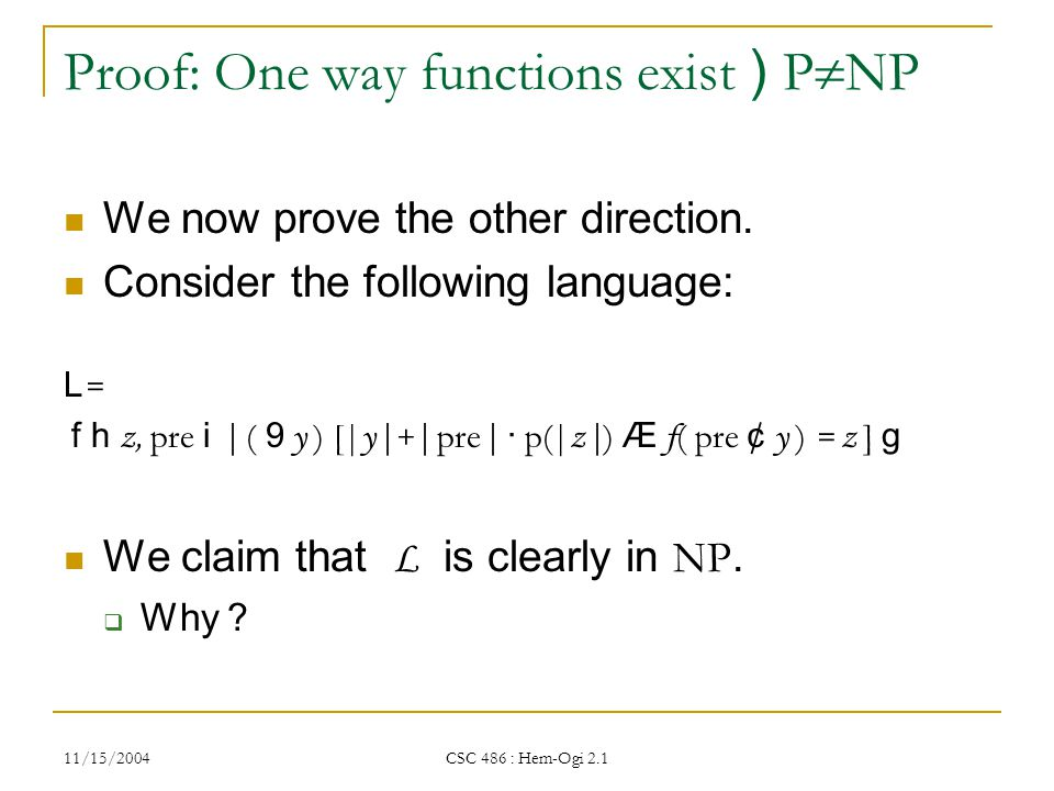 11/15/2004 CSC 486 : Hem-Ogi 2.1 Proof: One way functions exist ) P  NP We now prove the other direction.