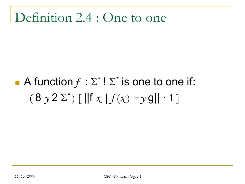 11/15/2004 CSC 486 : Hem-Ogi 2.1 Definition 2.4 : One to one A function f :  * .