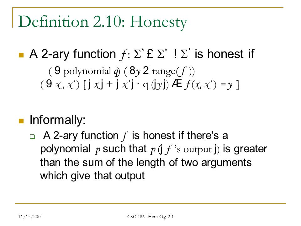 11/15/2004 CSC 486 : Hem-Ogi 2.1 Definition 2.10: Honesty A 2-ary function f :  * £  * .