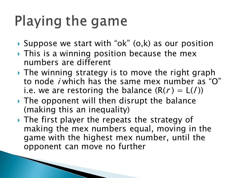  Suppose we start with ok (o,k) as our position  This is a winning position because the mex numbers are different  The winning strategy is to move the right graph to node i which has the same mex number as O i.e.