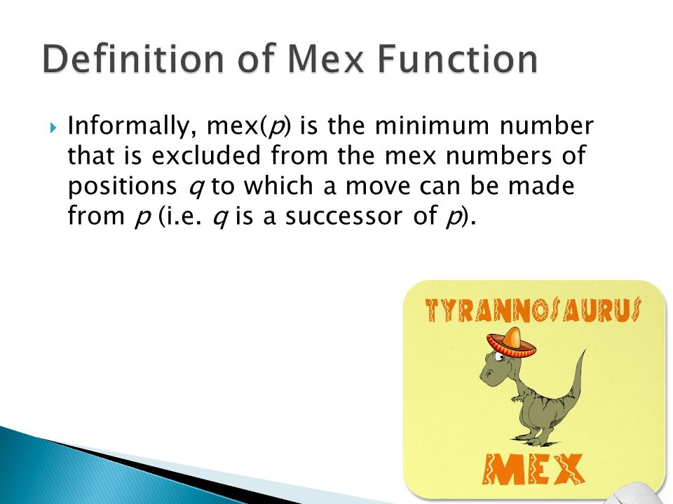  Informally, mex(p) is the minimum number that is excluded from the mex numbers of positions q to which a move can be made from p (i.e.