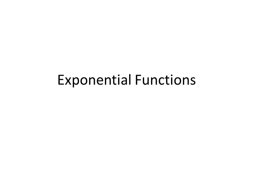 Evaluate exponential functions. Identify and graph exponential functions. Objectives