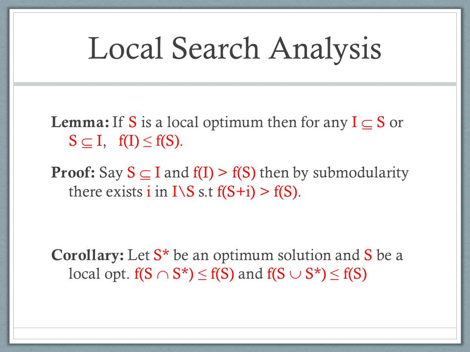 Local Search Analysis Lemma: If S is a local optimum then for any I  S or S  I, f(I) ≤ f(S).