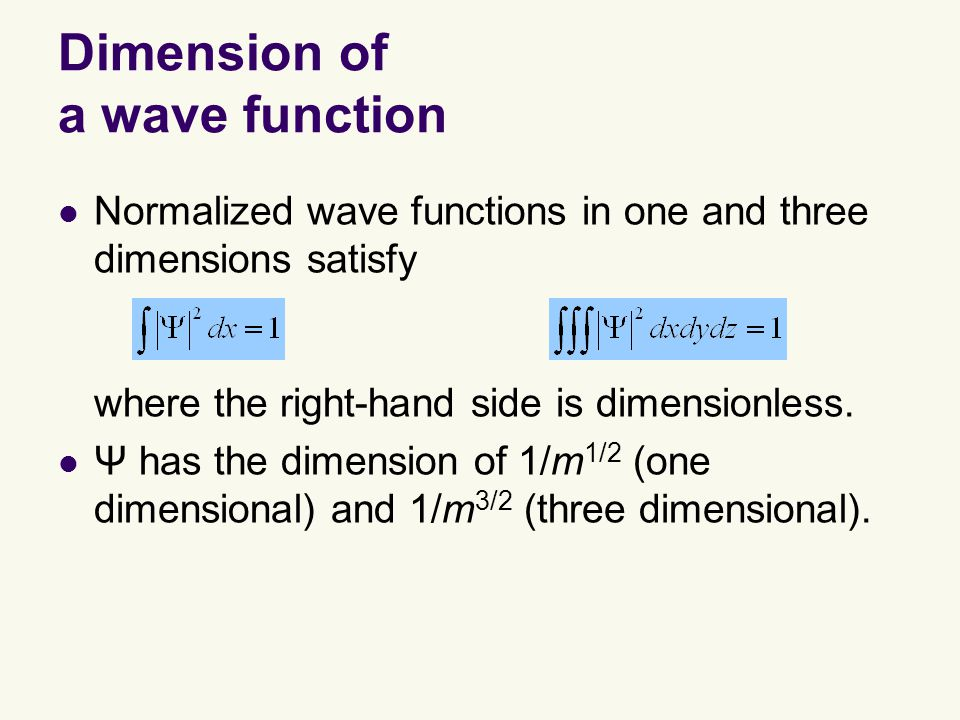 Dimension of a wave function Normalized wave functions in one and three dimensions satisfy where the right-hand side is dimensionless.