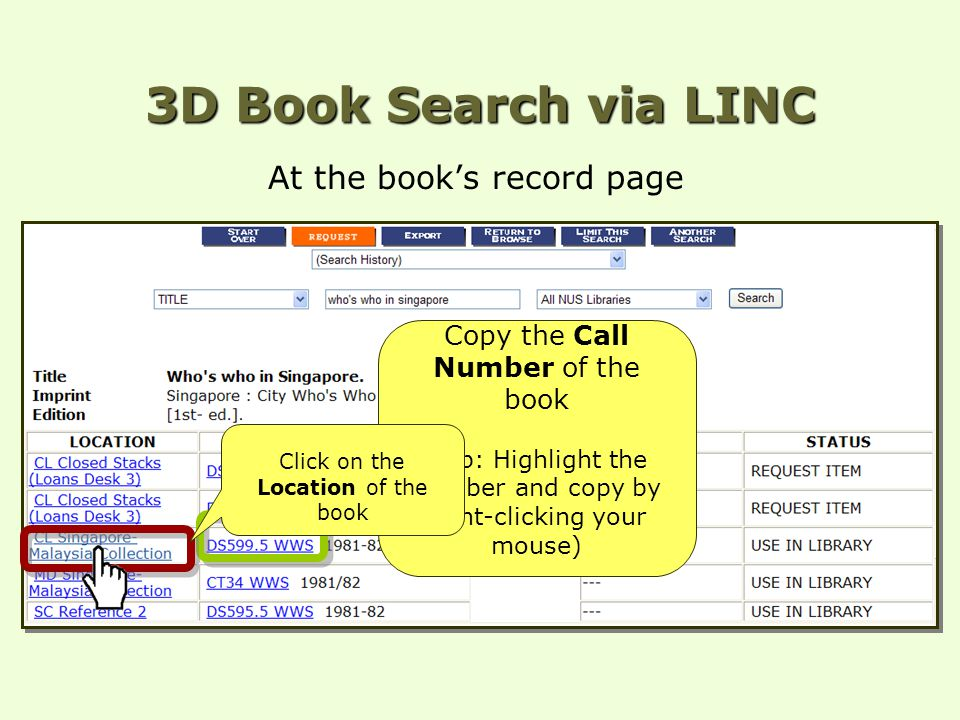 3D Book Search via LINC At the book's record page Copy the Call Number of the book (Tip: Highlight the number and copy by right-clicking your mouse) Click on the Location of the book