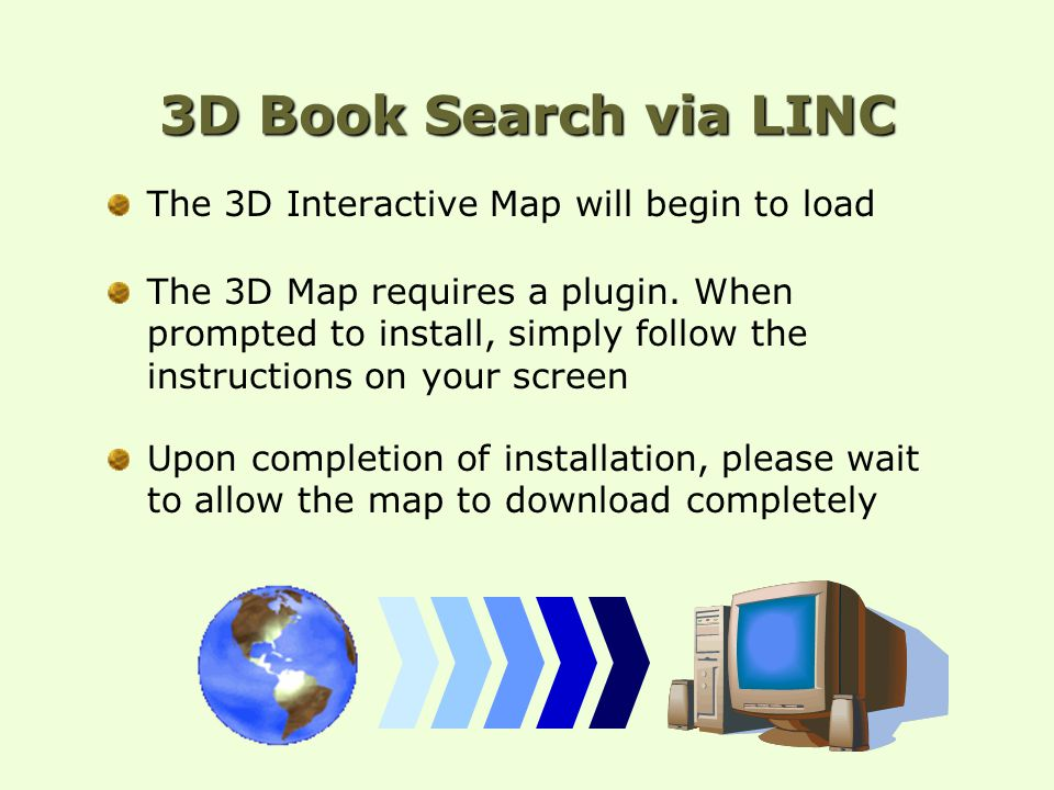 3D Book Search via LINC The 3D Interactive Map will begin to load The 3D Map requires a plugin. When prompted to install, simply follow the instructio
