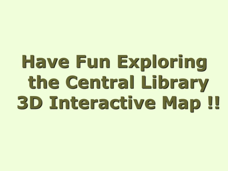 Have Fun Exploring the Central Library 3D Interactive Map !!