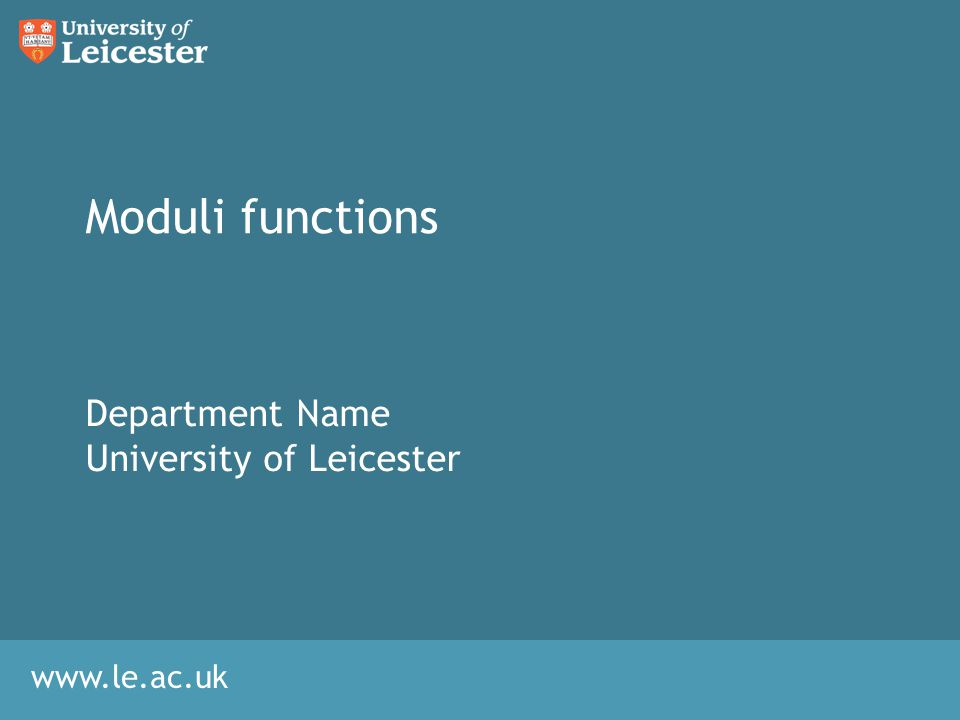 www.le.ac.uk Moduli functions Department Name University of Leicester